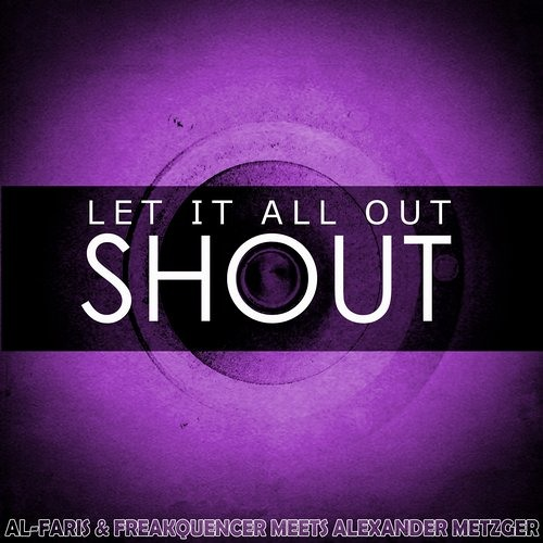 Come on shout let it all out