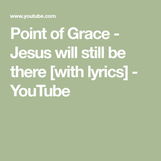 Jesus will be there